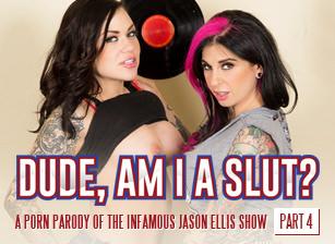 Dude, Am I A Slut? - Part 4