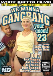 We Wanna Gang Bang Your Mom #23 DVD